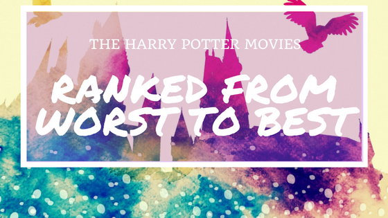The Harry Potter Movies Ranked from Worst to Best.